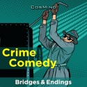 Crime Comedy - Bridges & Endings