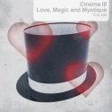 Cinema III: Love, Magic and Mystique