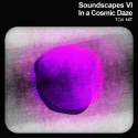 Soundscapes VI - In a Cosmic Daze